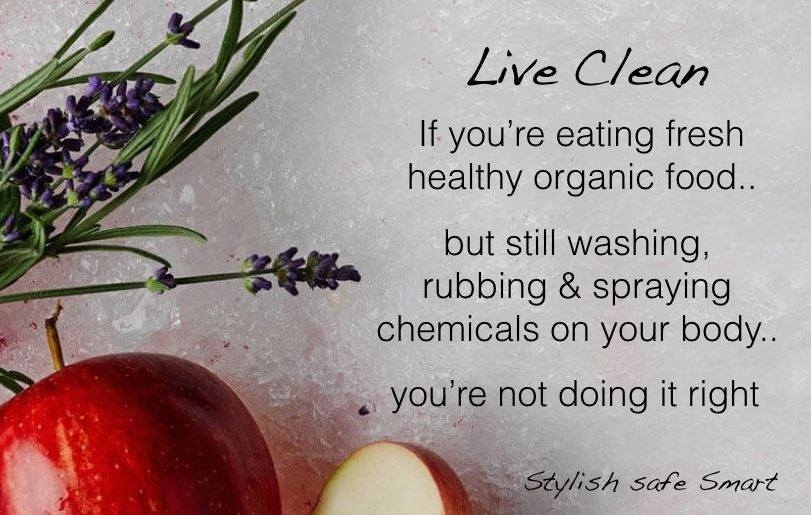 Live Clean. No harsh chemicals such as those which cause cancer